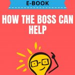 How the Boss Can Help